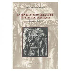 LA REPRESENTATION DE LA CORSE DANS LES TEXTES ANTIQUES - Gisèle Mathieu-Castellani